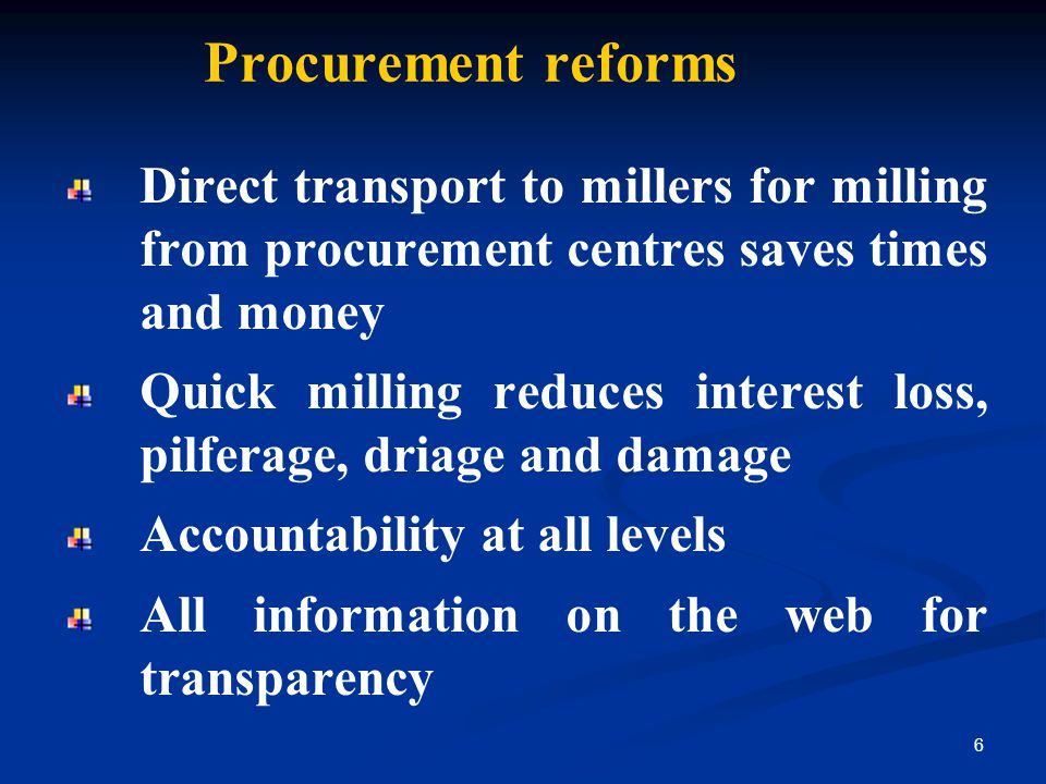 Procurement reforms Direct transport to millers for milling from procurement centres saves times and money.