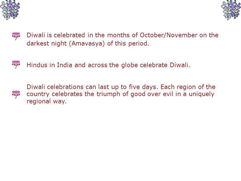 Diwali is celebrated in the months of October/November on the