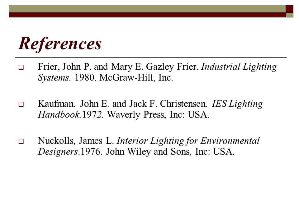 References Frier, John P. and Mary E. Gazley Frier. Industrial Lighting Systems. 1980. McGraw-Hill, Inc.
