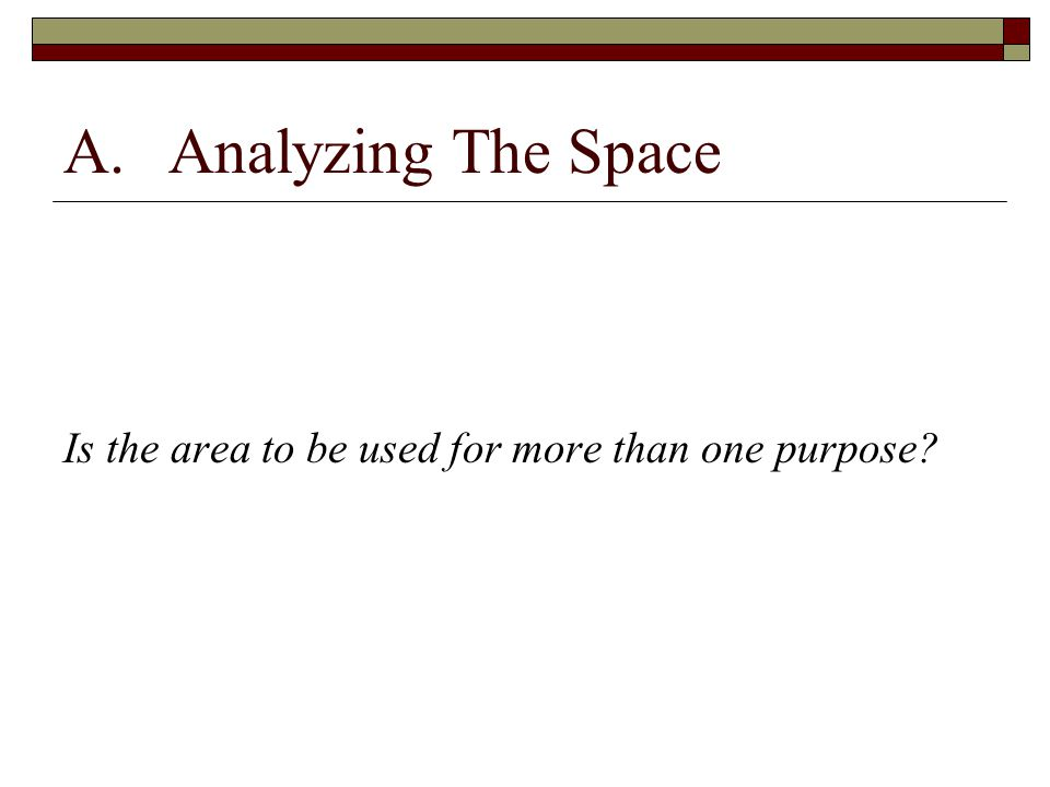 A. Analyzing The Space Is the area to be used for more than one purpose