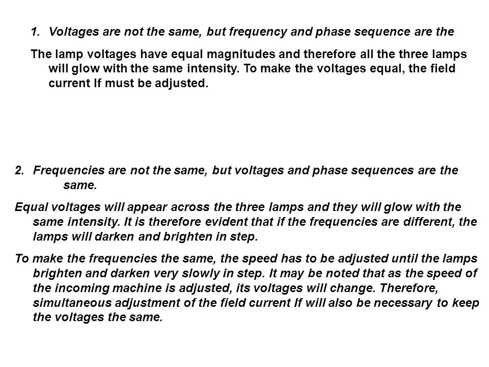 Voltages are not the same, but frequency and phase sequence are the