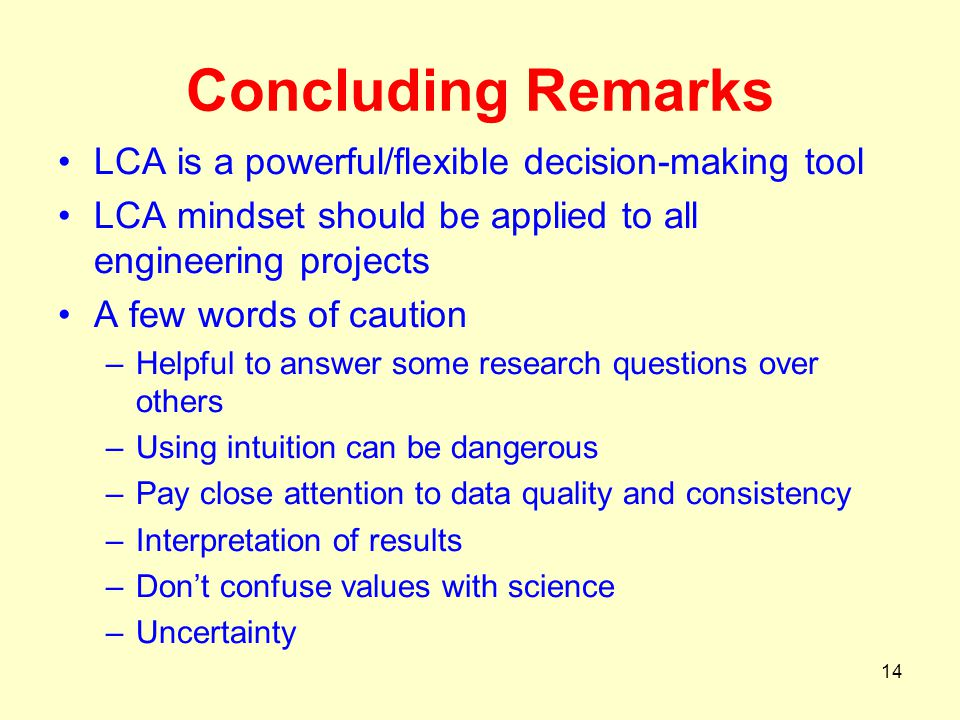 Concluding Remarks LCA is a powerful/flexible decision-making tool
