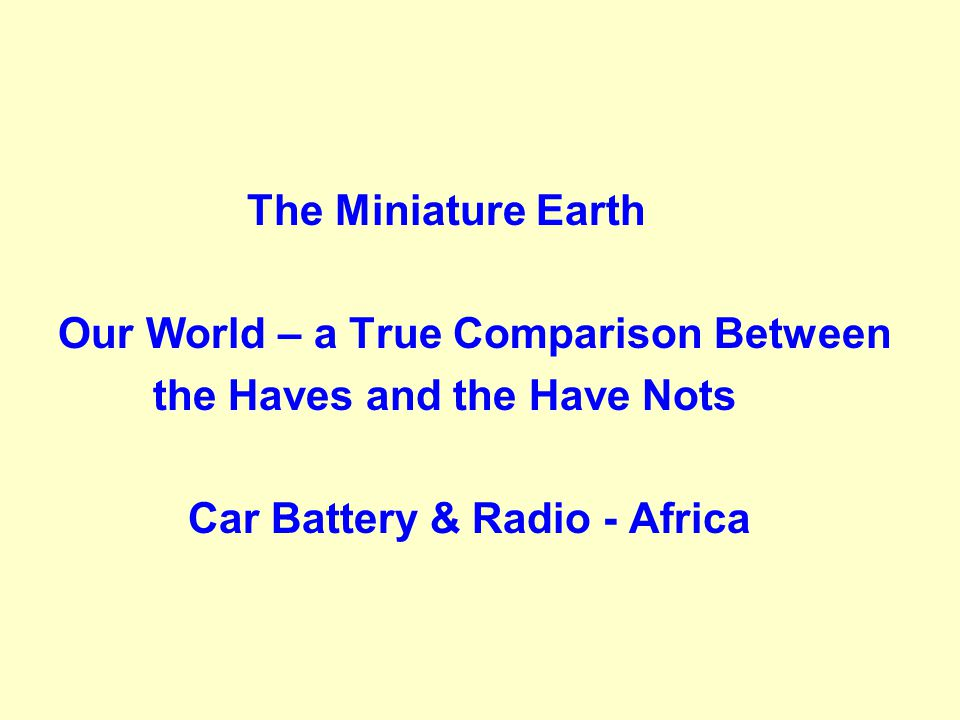 The Miniature Earth Our World – a True Comparison Between the Haves and the Have Nots Car Battery & Radio - Africa