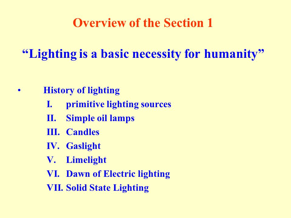 Overview of the Section 1 Lighting is a basic necessity for humanity