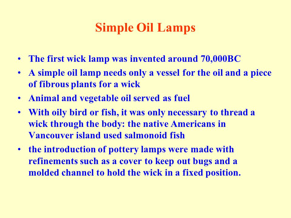 Simple Oil Lamps The first wick lamp was invented around 70,000BC