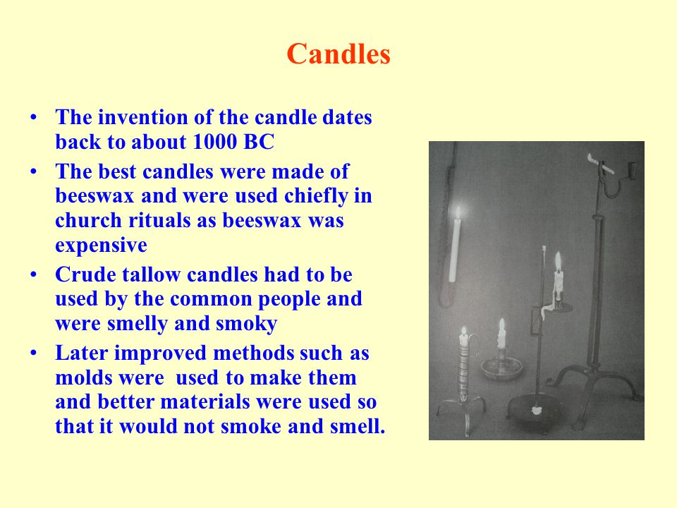 Candles The invention of the candle dates back to about 1000 BC