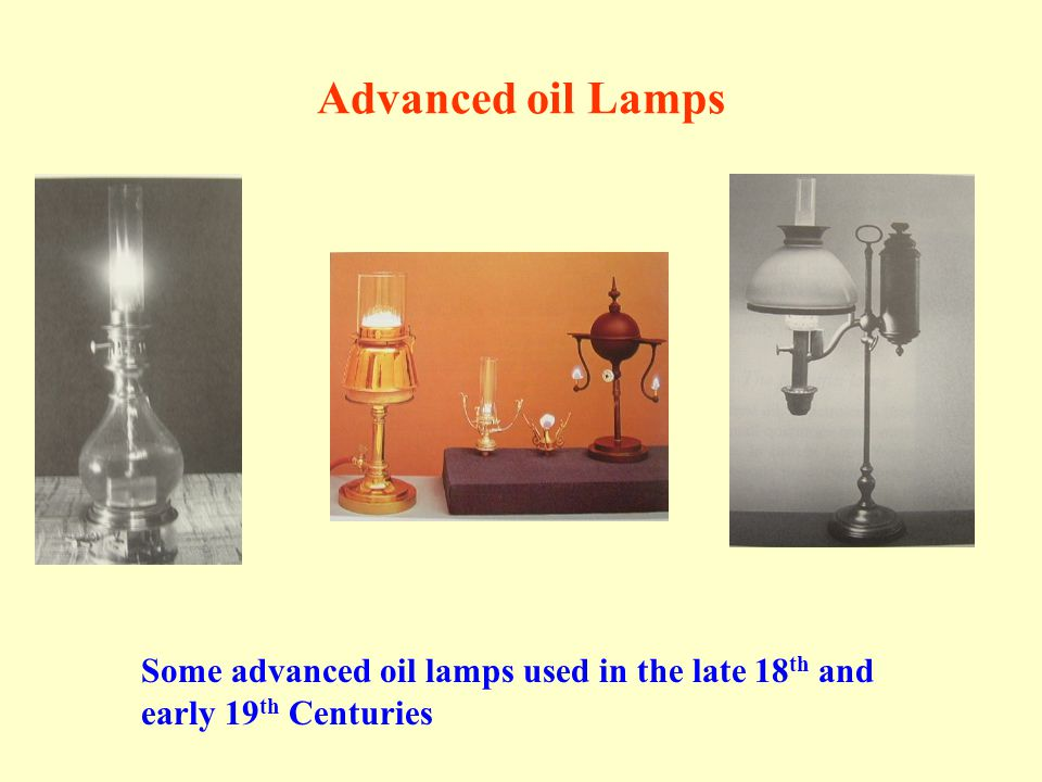 Advanced oil Lamps Some advanced oil lamps used in the late 18th and