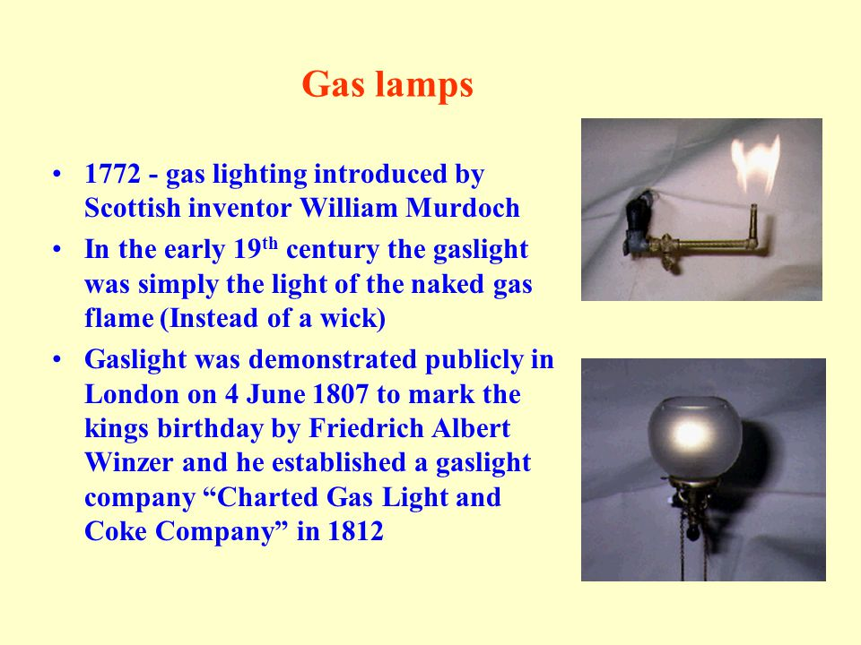 Gas lamps 1772 - gas lighting introduced by Scottish inventor William Murdoch.