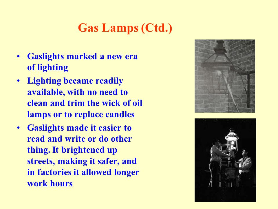 Gas Lamps (Ctd.) Gaslights marked a new era of lighting