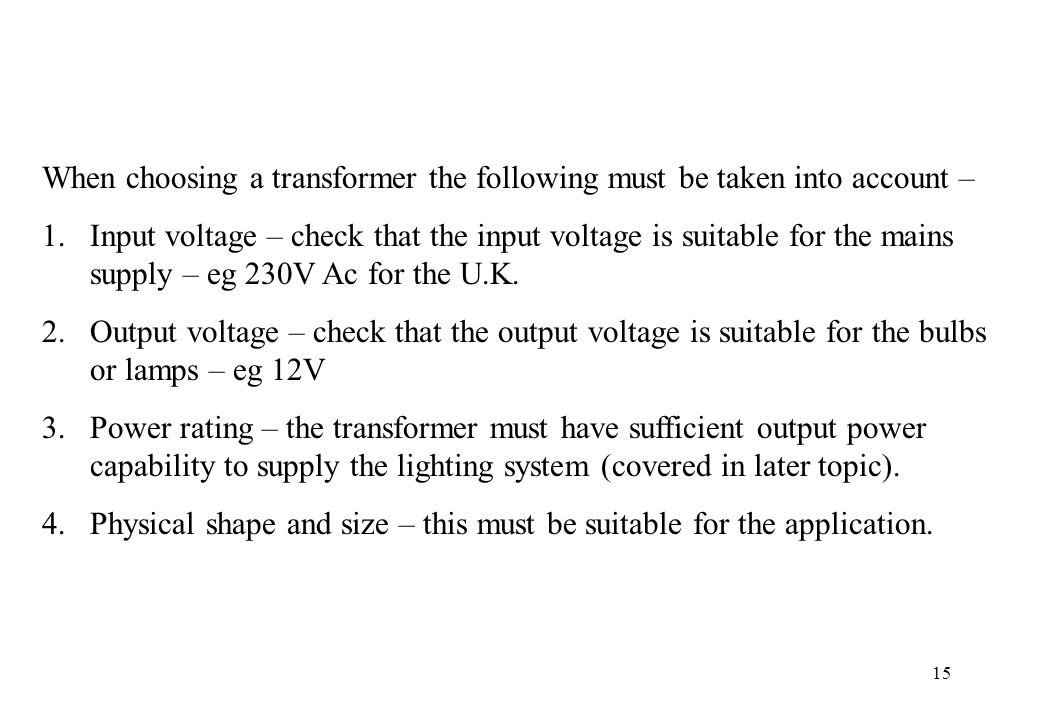 When choosing a transformer the following must be taken into account –
