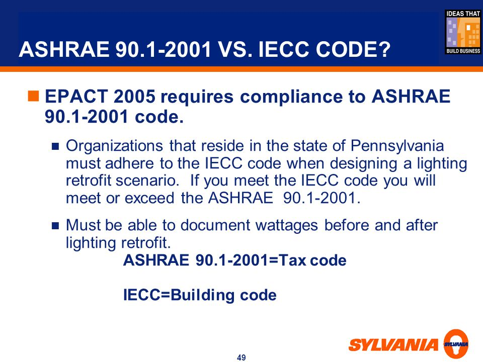 ASHRAE 90.1-2001 VS. IECC CODE EPACT 2005 requires compliance to ASHRAE 90.1-2001 code.