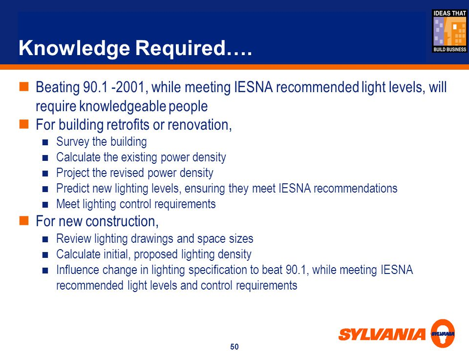 Knowledge Required…. Beating 90.1 -2001, while meeting IESNA recommended light levels, will require knowledgeable people.