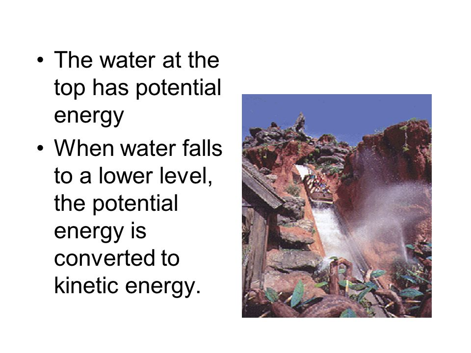 The water at the top has potential energy