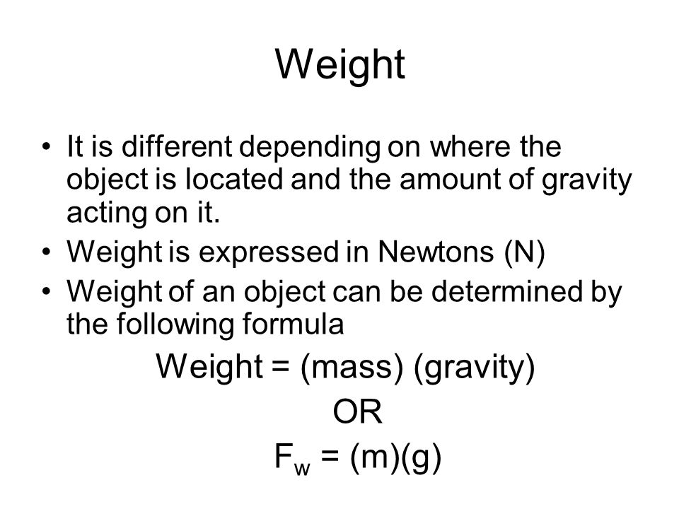 Weight = (mass) (gravity)