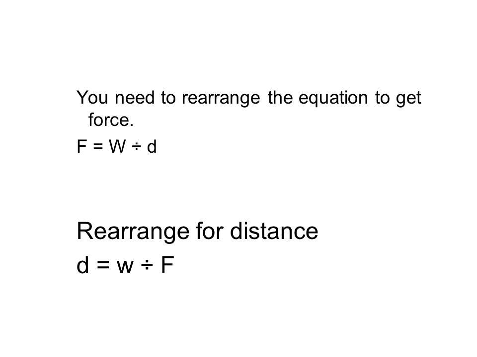 Rearrange for distance d = w ÷ F
