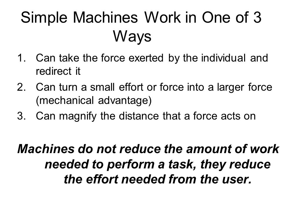 Simple Machines Work in One of 3 Ways