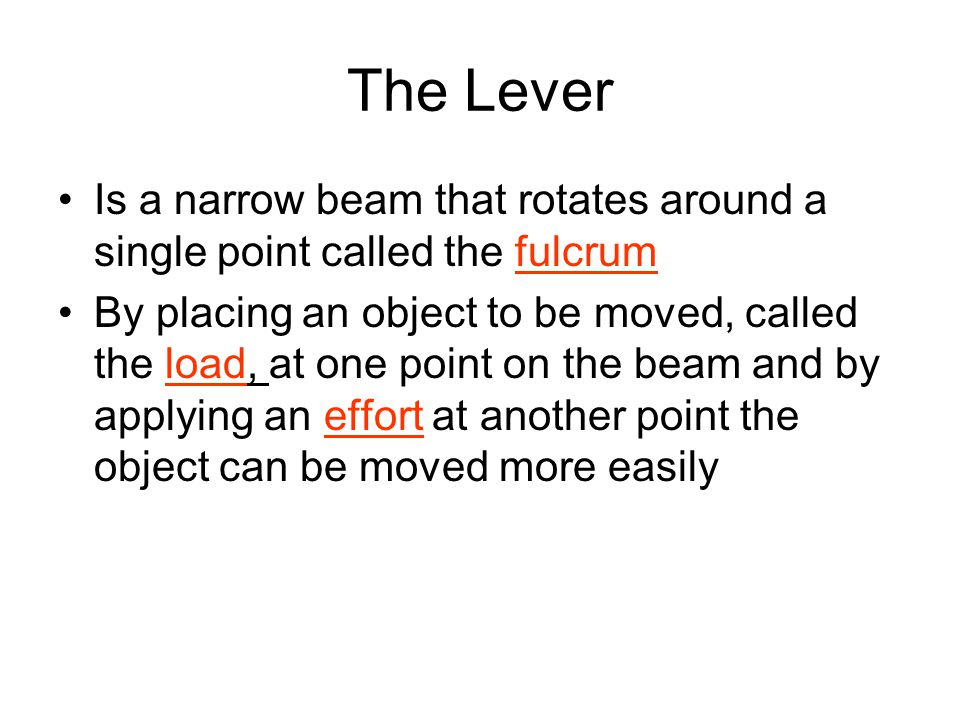 The Lever Is a narrow beam that rotates around a single point called the fulcrum.
