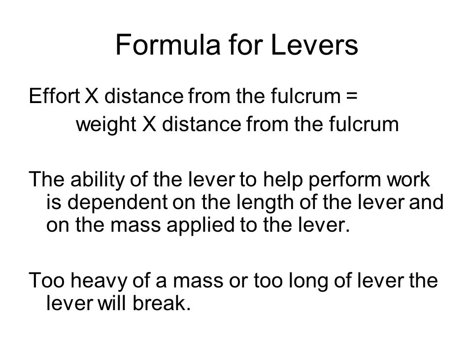 Formula for Levers Effort X distance from the fulcrum =