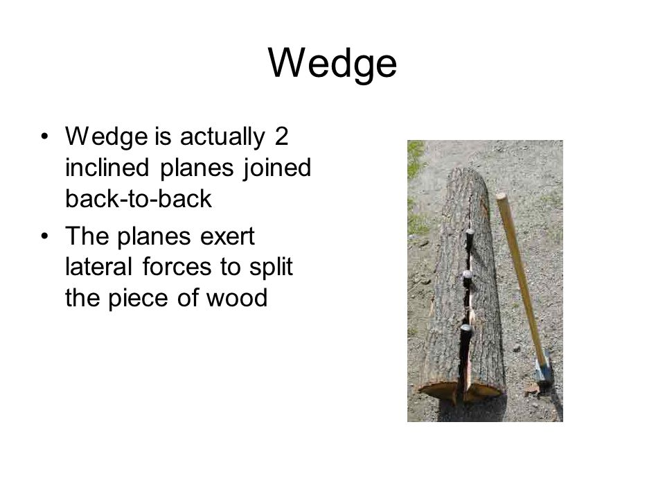 Wedge Wedge is actually 2 inclined planes joined back-to-back