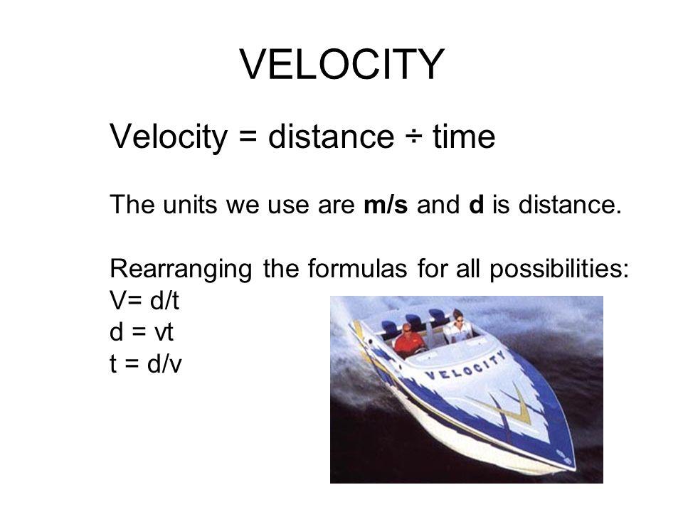 VELOCITY Velocity = distance ÷ time