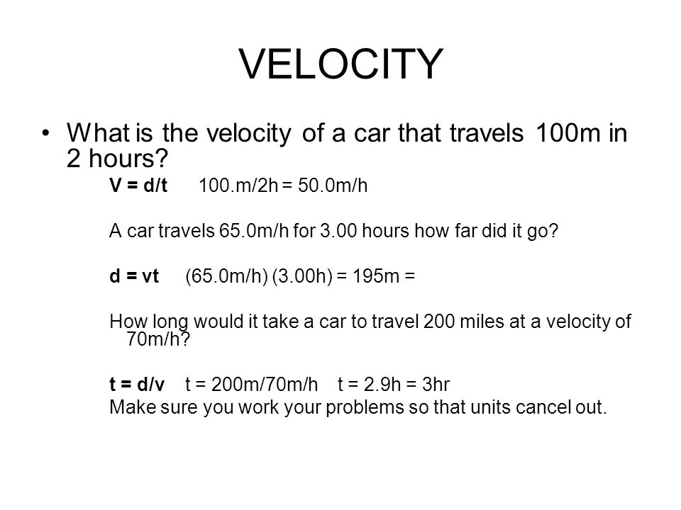 VELOCITY What is the velocity of a car that travels 100m in 2 hours