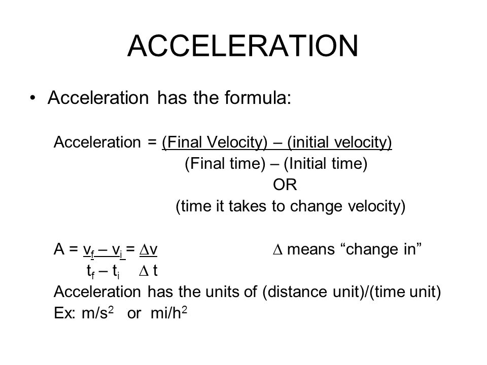ACCELERATION Acceleration has the formula: