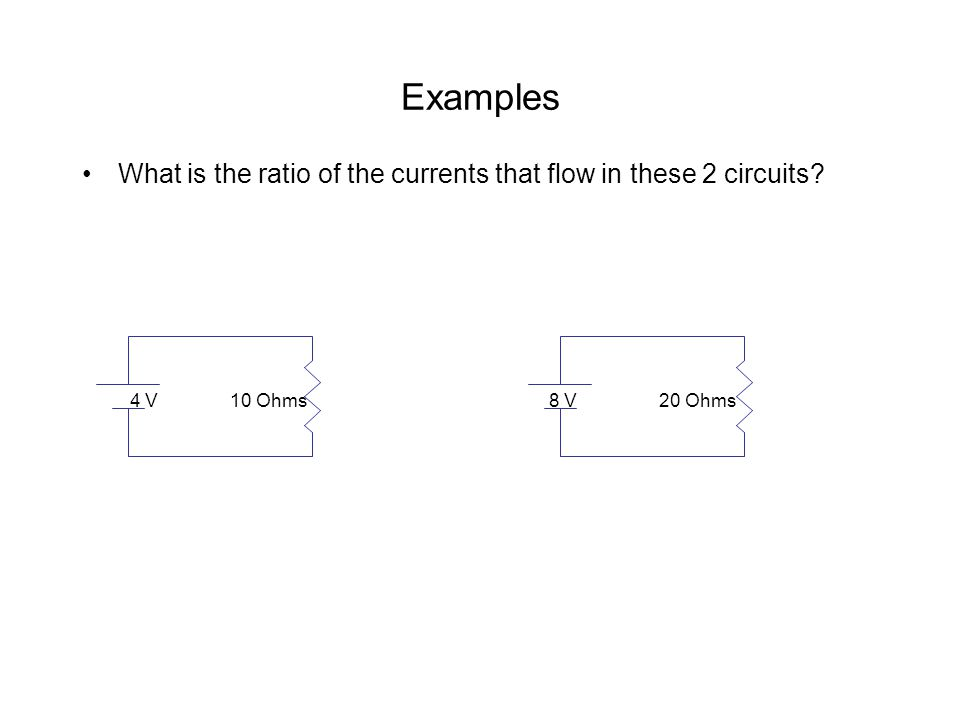 Examples What is the ratio of the currents that flow in these 2 circuits