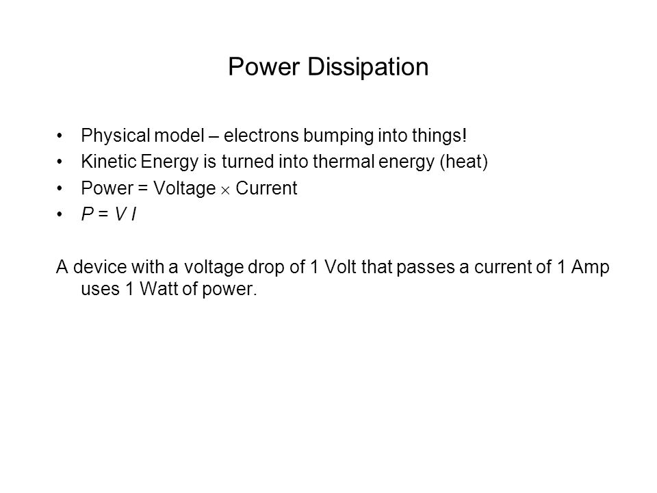 Power Dissipation Physical model – electrons bumping into things!