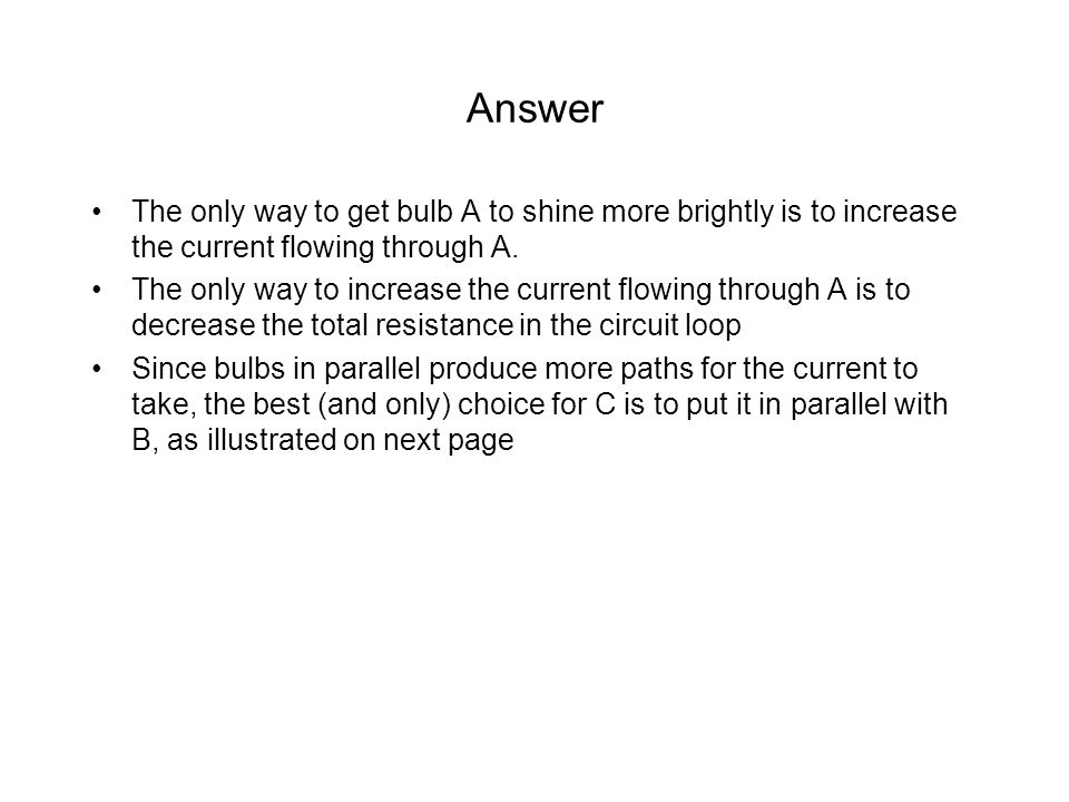 Answer The only way to get bulb A to shine more brightly is to increase the current flowing through A.