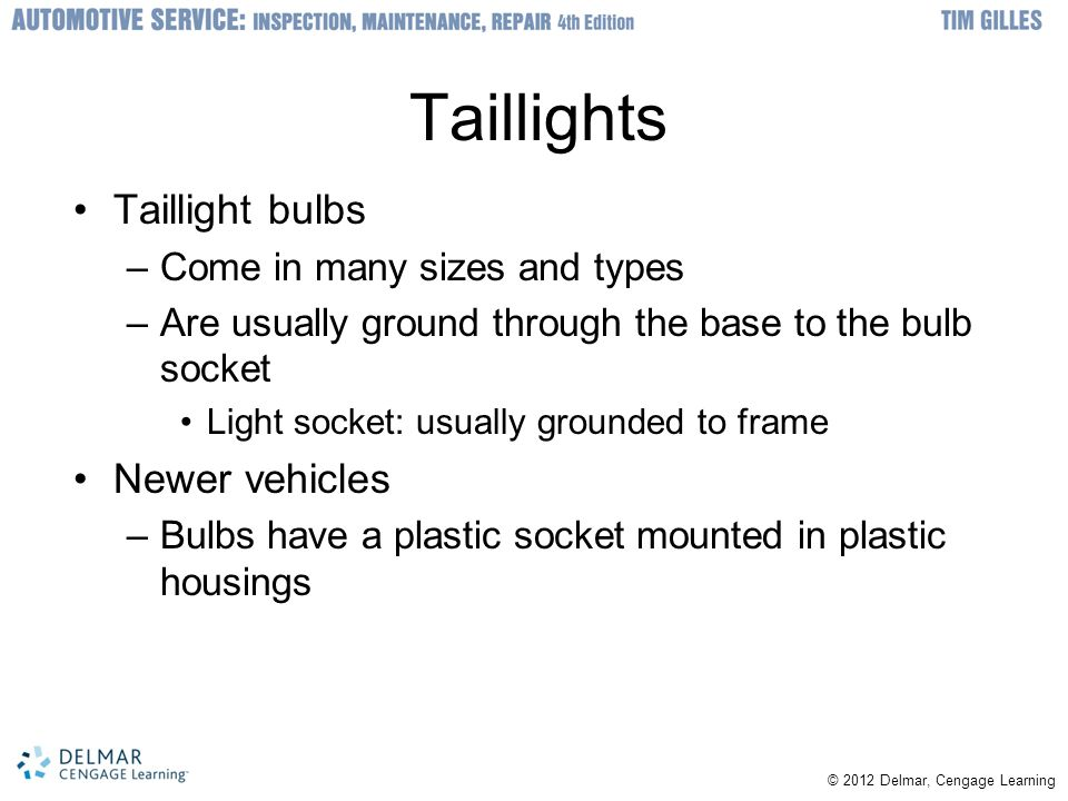 Taillights Taillight bulbs Newer vehicles Come in many sizes and types