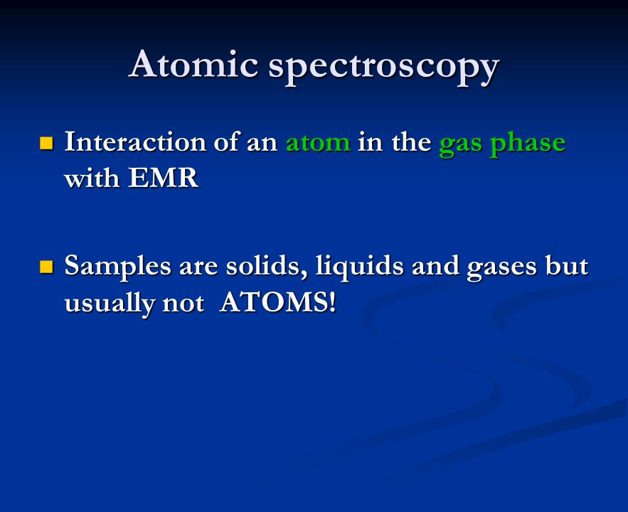 Atomic spectroscopy Interaction of an atom in the gas phase with EMR