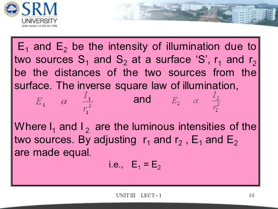 E1 and E2 be the intensity of illumination due to two sources S1 and S2 at a surface 'S', r1 and r2 be the distances of the two sources from the surface. The inverse square law of illumination,