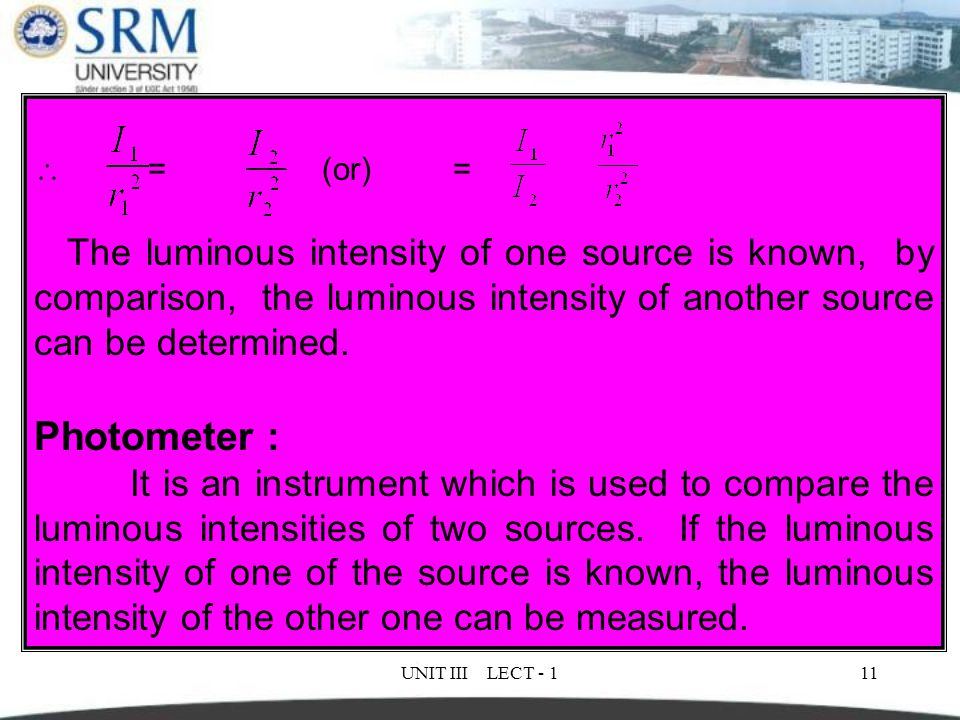  = (or) = The luminous intensity of one source is known, by comparison, the luminous intensity of another source can be determined.