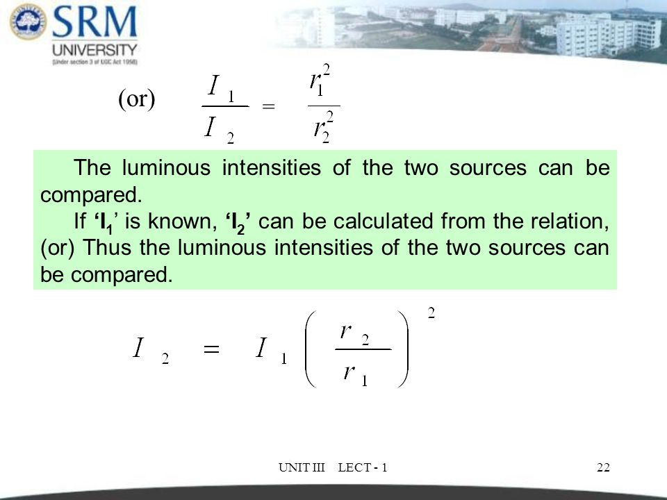 (or) = The luminous intensities of the two sources can be compared.
