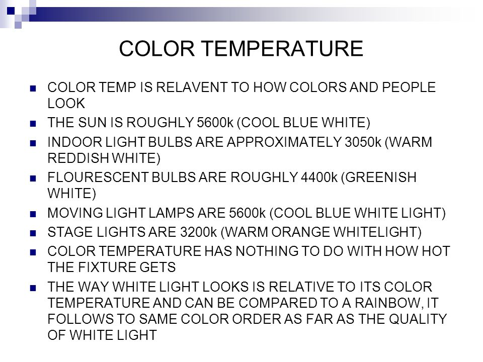 COLOR TEMPERATURE COLOR TEMP IS RELAVENT TO HOW COLORS AND PEOPLE LOOK