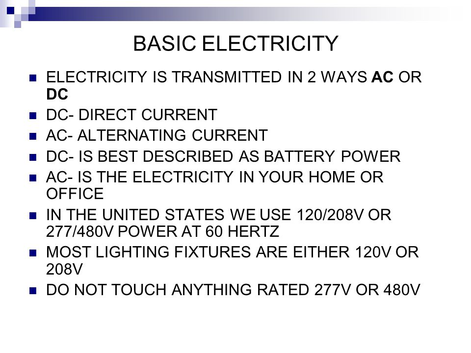BASIC ELECTRICITY ELECTRICITY IS TRANSMITTED IN 2 WAYS AC OR DC