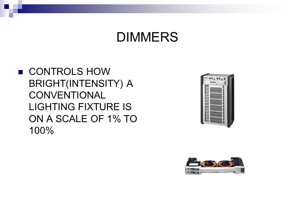 DIMMERS CONTROLS HOW BRIGHT(INTENSITY) A CONVENTIONAL LIGHTING FIXTURE IS ON A SCALE OF 1% TO 100%