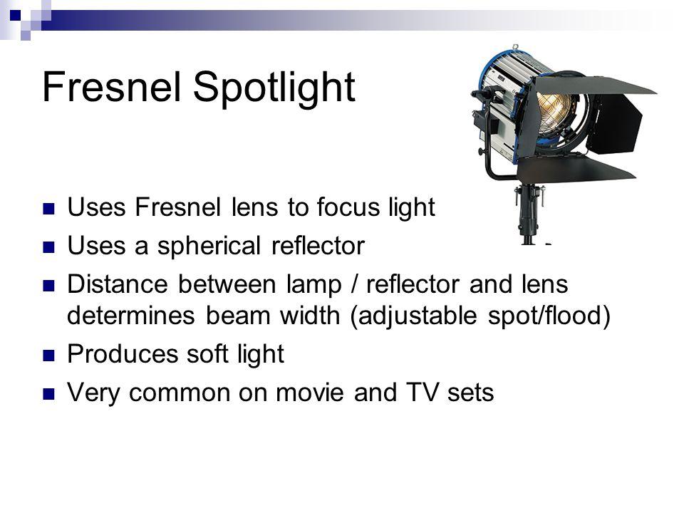 Fresnel Spotlight Uses Fresnel lens to focus light