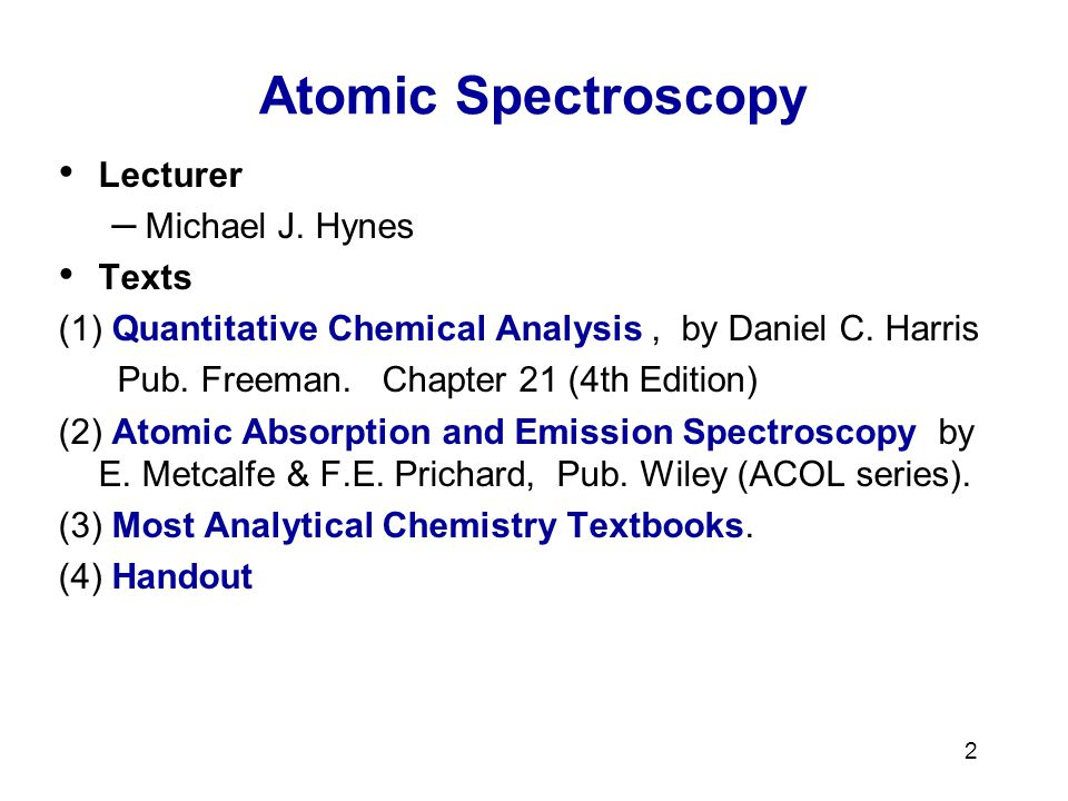 Atomic Spectroscopy Lecturer Michael J. Hynes Texts