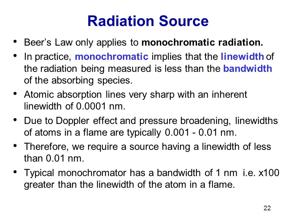 Radiation Source Beer's Law only applies to monochromatic radiation.