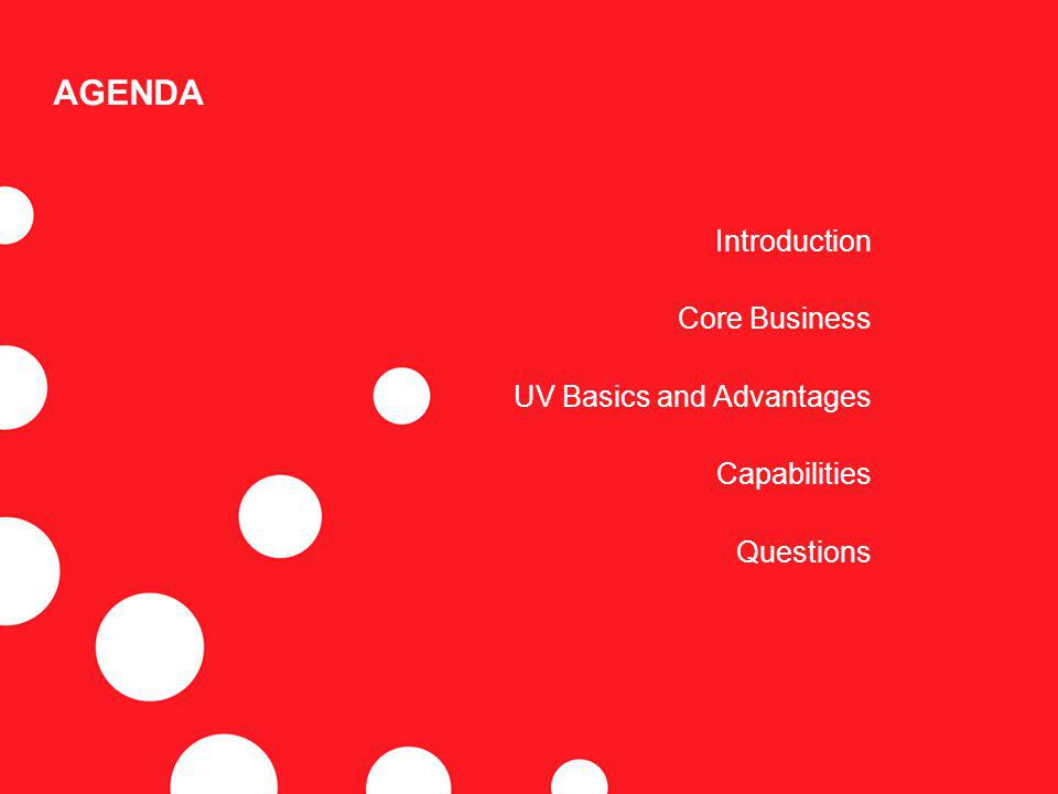 AGENDA Introduction Core Business UV Basics and Advantages