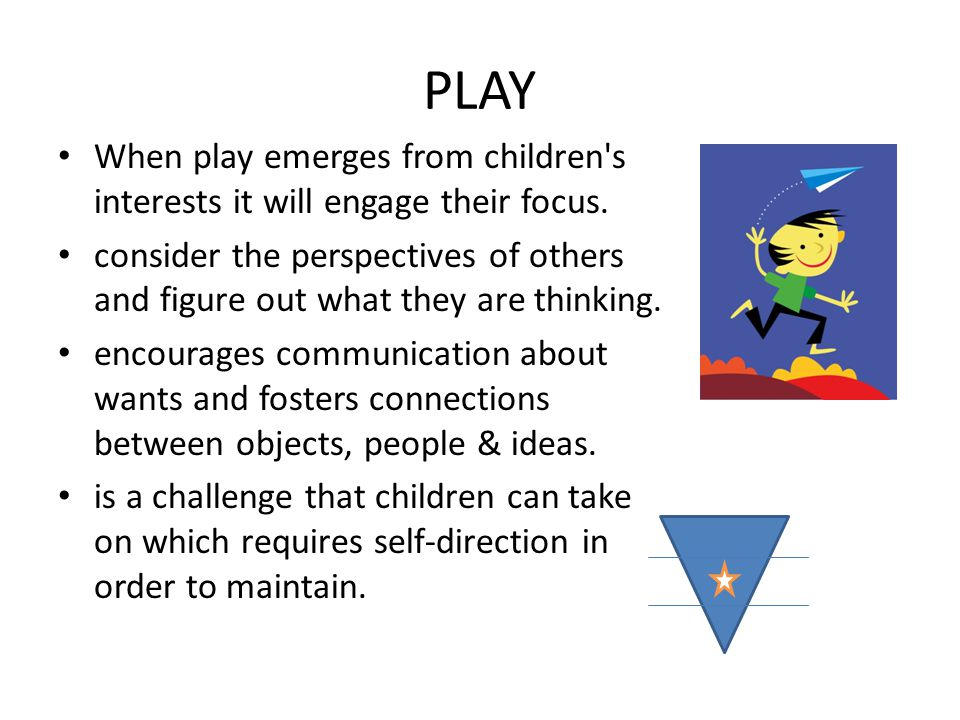 PLAY When play emerges from children s interests it will engage their focus.
