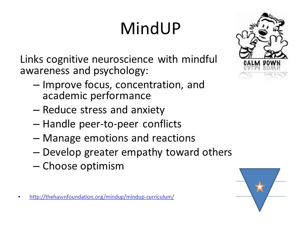 MindUP Links cognitive neuroscience with mindful awareness and psychology: Improve focus, concentration, and academic performance.