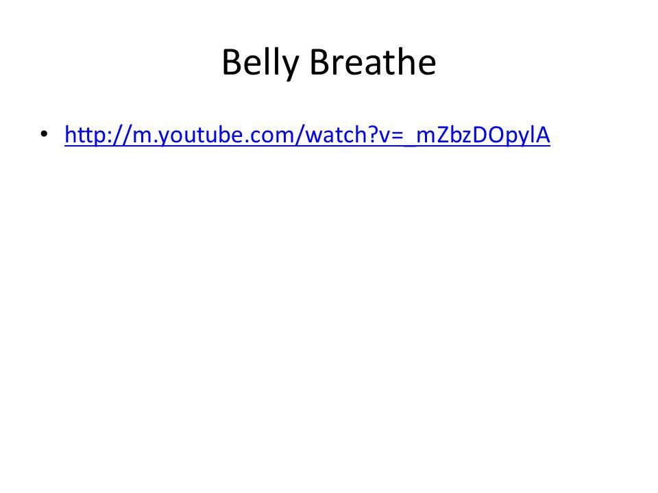 Belly Breathe http://m.youtube.com/watch v=_mZbzDOpylA