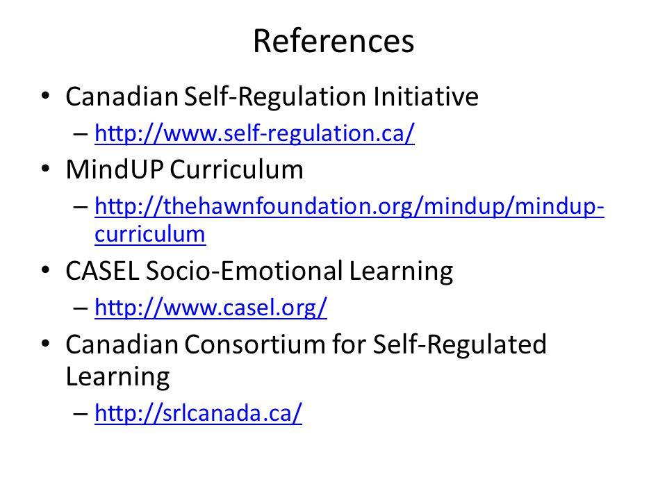 References Canadian Self-Regulation Initiative MindUP Curriculum
