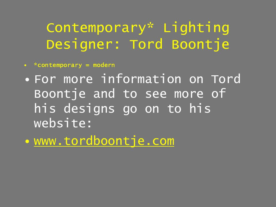 Contemporary* Lighting Designer: Tord Boontje