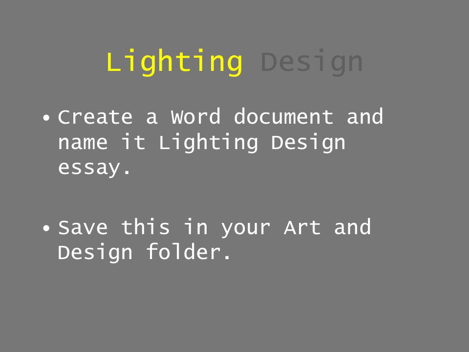 Lighting Design Create a Word document and name it Lighting Design essay.