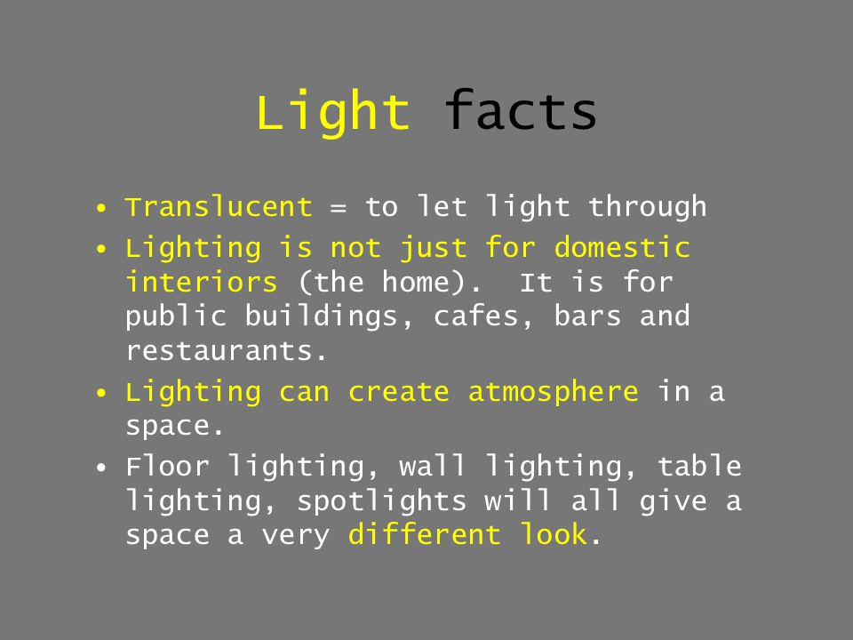 Light facts Translucent = to let light through