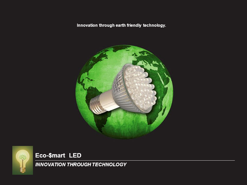 Innovation through earth friendly technology.