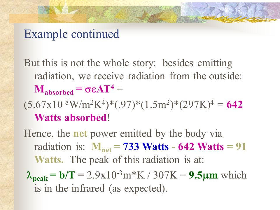 Example continued But this is not the whole story: besides emitting radiation, we receive radiation from the outside: Mabsorbed = AT4 =